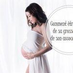 Comment être actrice de sa grossesse et de son accouchement?