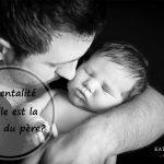 Parentalité– Quelle est la place du père?