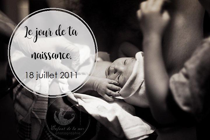 Le jour de ta naissance, 18 juillet 2011 | Cocoon Bien Naître