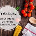 5 stratégies pour gagner du temps dans la cuisine – par Jessica Coll, nutritionniste