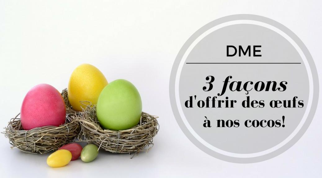 3 façons d'offrir des œufs à nos cocos | Cocoon Bien Naître