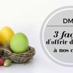 3 façons d'offrir des œufs à nos cocos