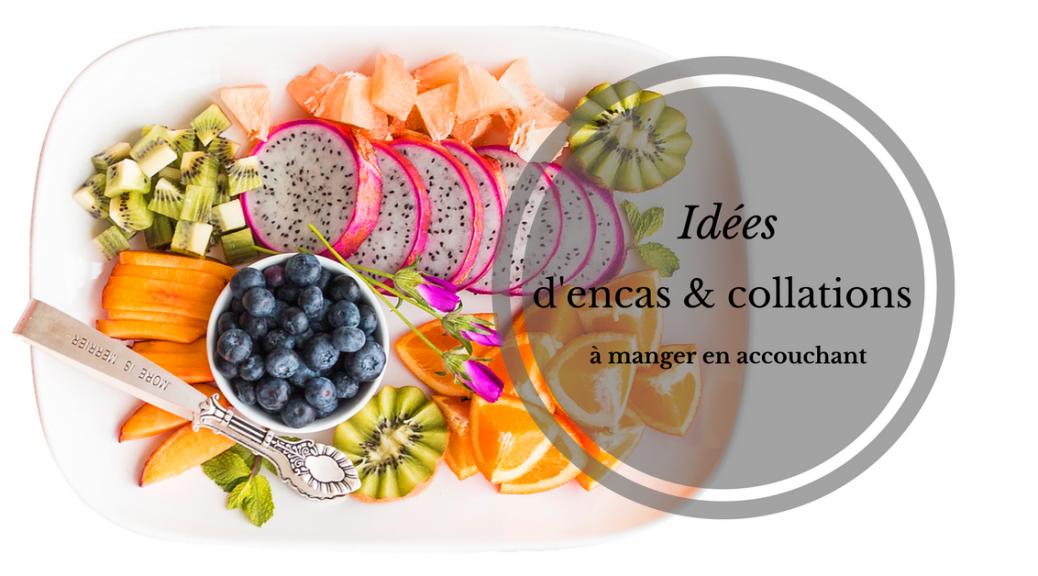Idées d'encas et collations à manger en accouchant | Cocoon Bien Naître